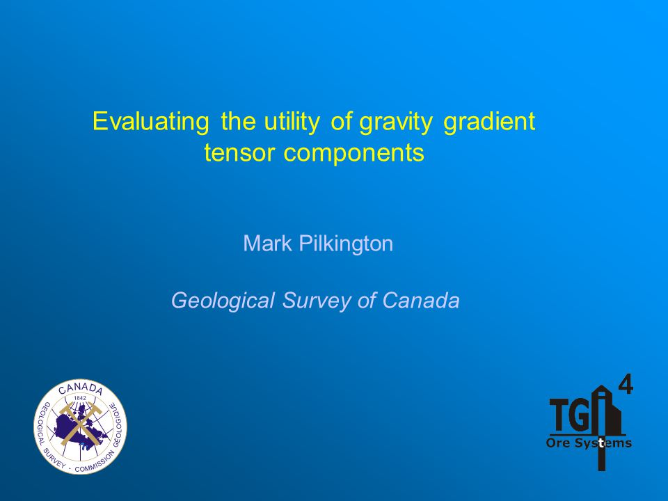 Evaluating the utility of gravity gradient tensor components Mark Pilkington Geological Survey of Canada