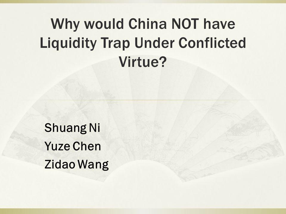 Why would China NOT have Liquidity Trap Under Conflicted Virtue Shuang Ni Yuze Chen Zidao Wang