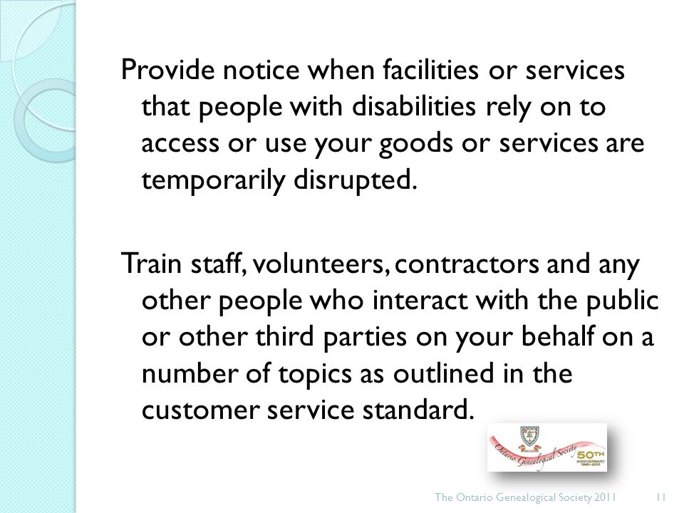 Provide notice when facilities or services that people with disabilities rely on to access or use your goods or services are temporarily disrupted.