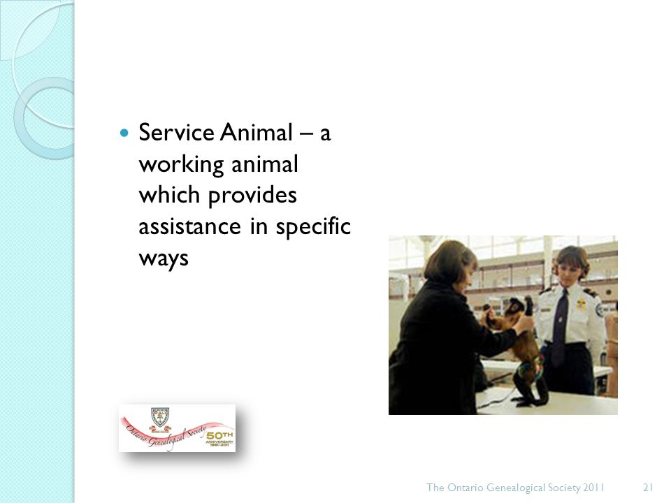 Service Animal – a working animal which provides assistance in specific ways The Ontario Genealogical Society 201121