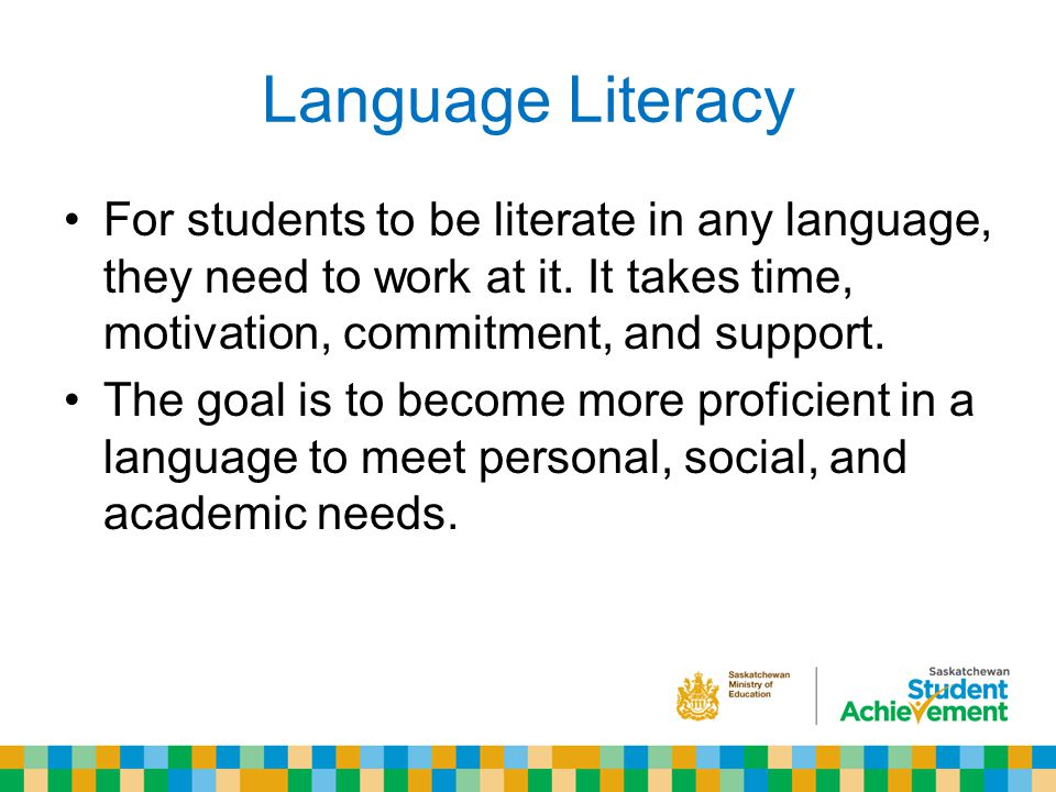 Language Literacy For students to be literate in any language, they need to work at it.