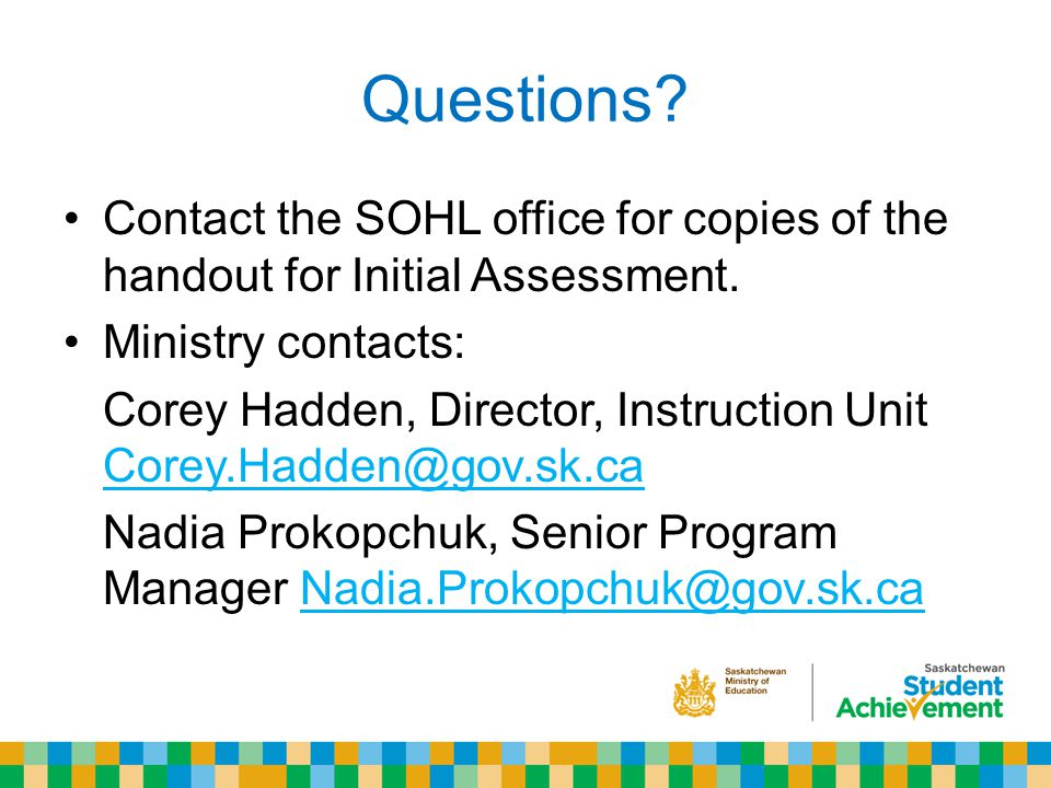 Questions. Contact the SOHL office for copies of the handout for Initial Assessment.