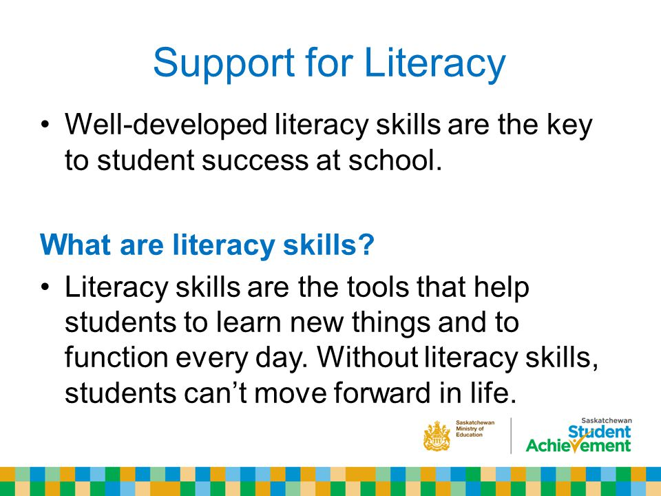 Support for Literacy Well-developed literacy skills are the key to student success at school.