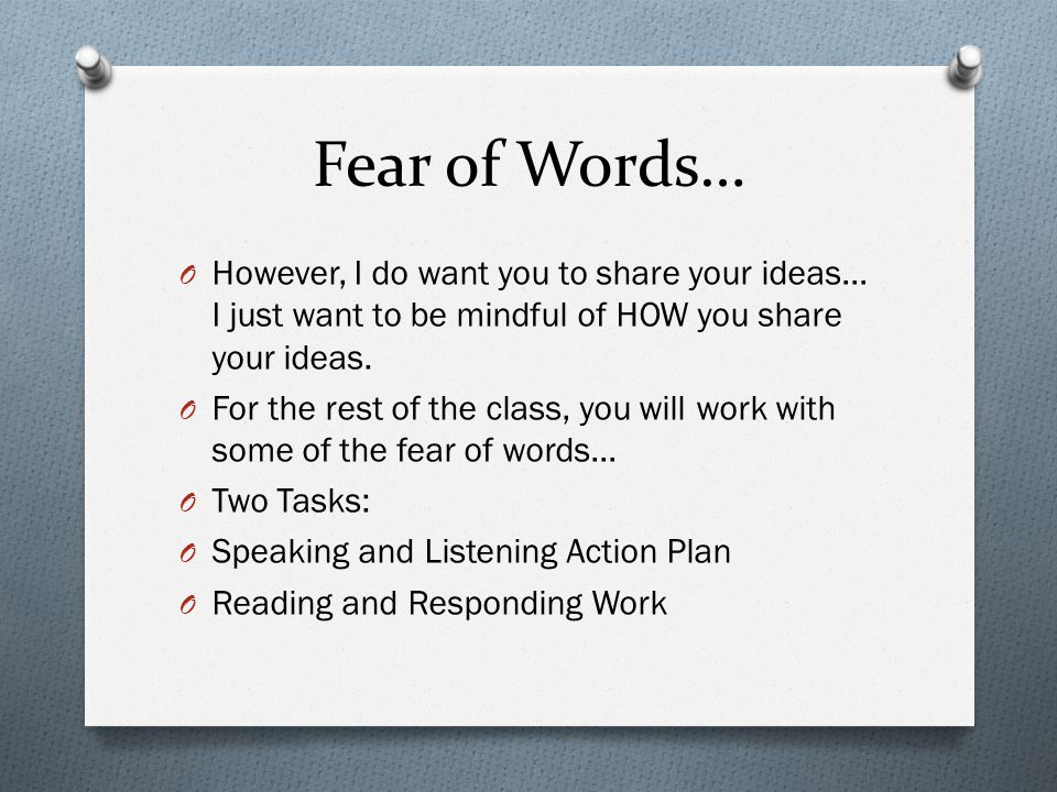 Fear of Words… O However, I do want you to share your ideas… I just want to be mindful of HOW you share your ideas.