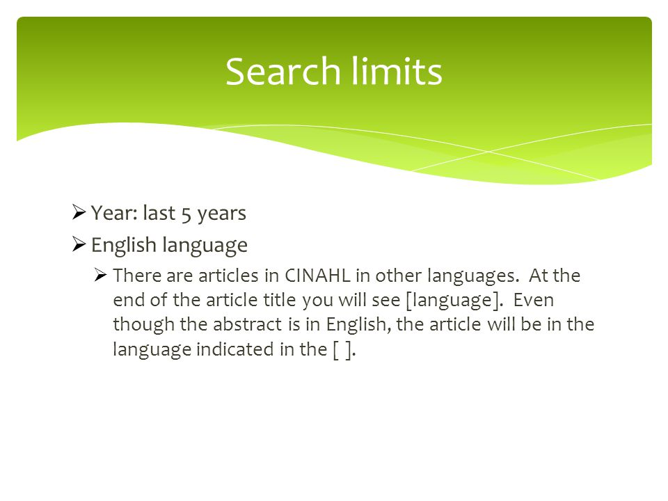  Year: last 5 years  English language  There are articles in CINAHL in other languages.