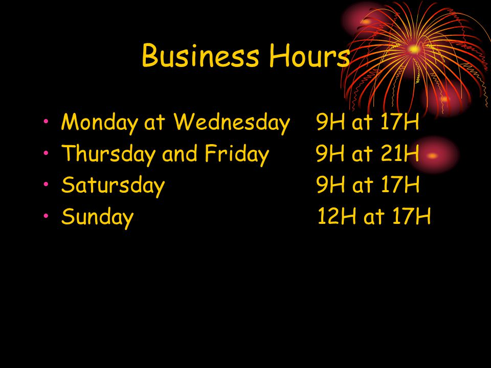 Business Hours Monday at Wednesday 9H at 17H Thursday and Friday 9H at 21H Satursday 9H at 17H Sunday 12H at 17H