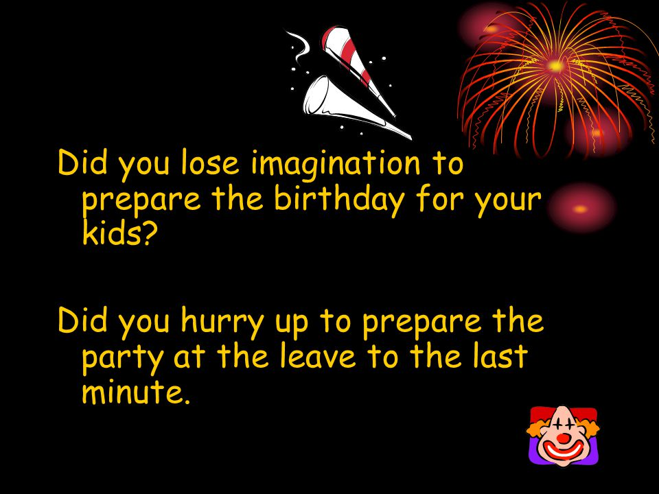 Did you lose imagination to prepare the birthday for your kids.