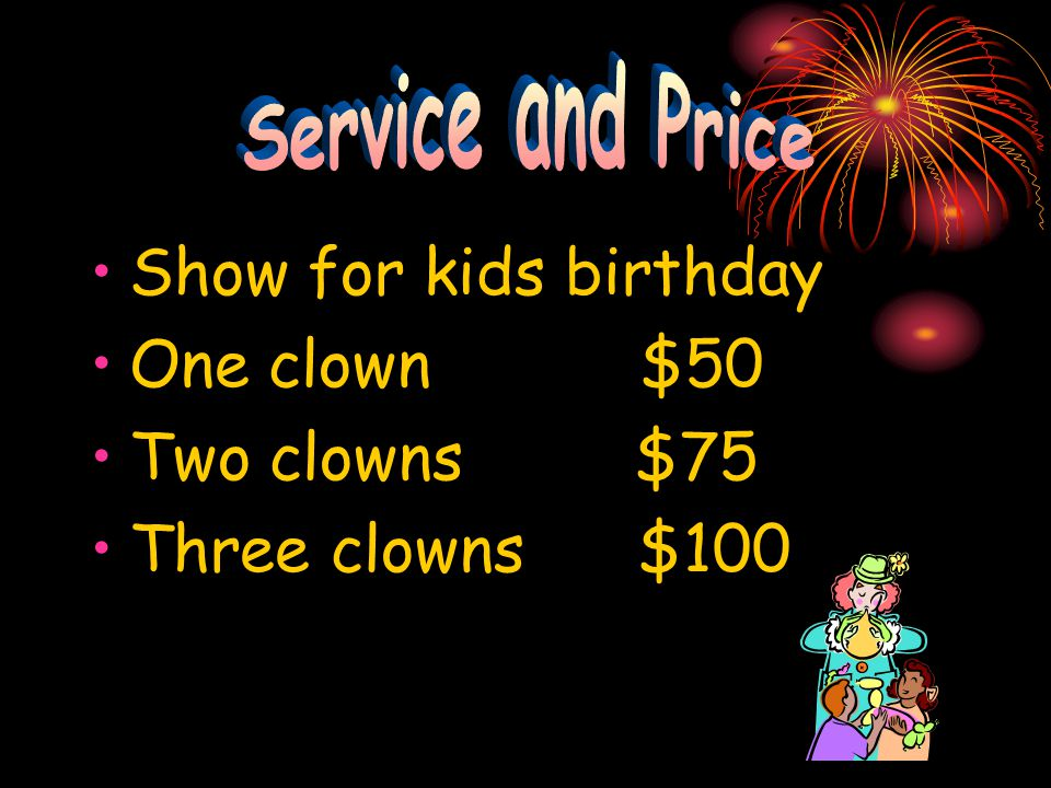 Show for kids birthday One clown $50 Two clowns $75 Three clowns $100