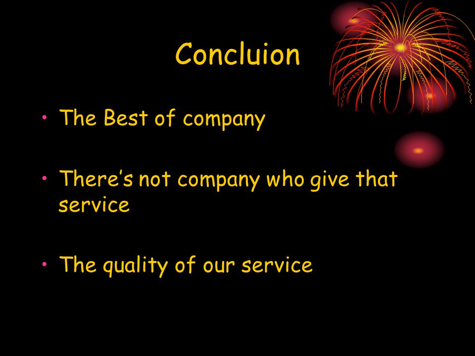 Concluion The Best of company There's not company who give that service The quality of our service