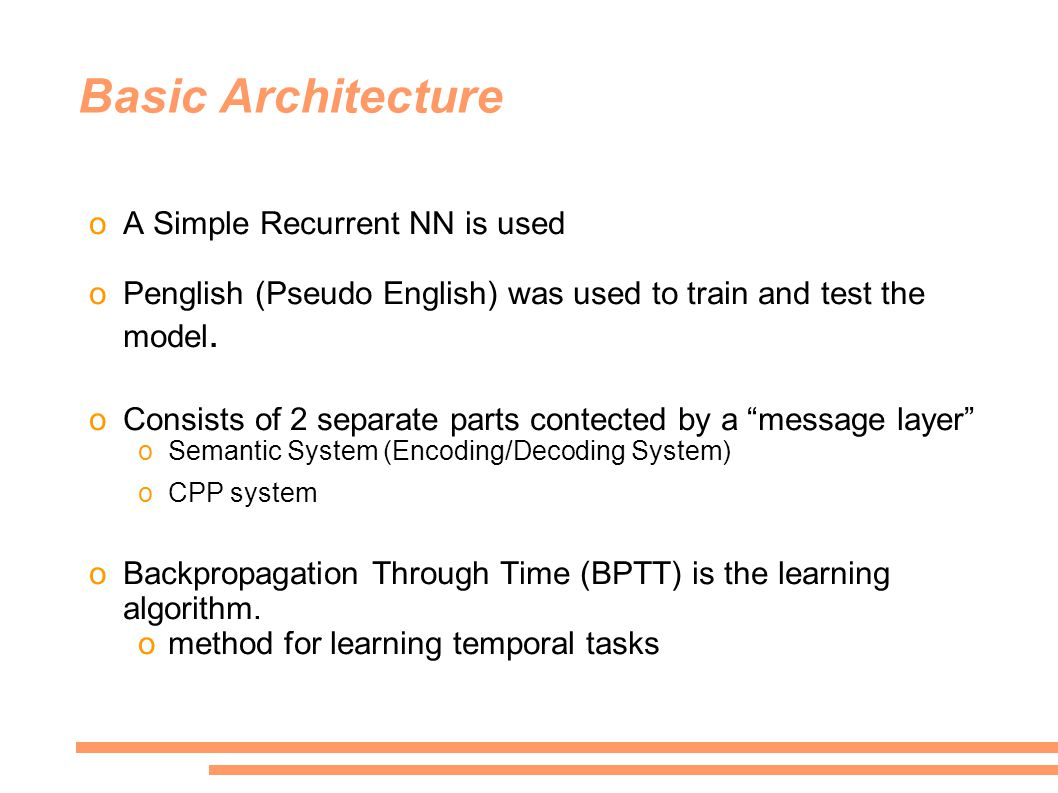 Basic Architecture oA Simple Recurrent NN is used oPenglish (Pseudo English) was used to train and test the model.
