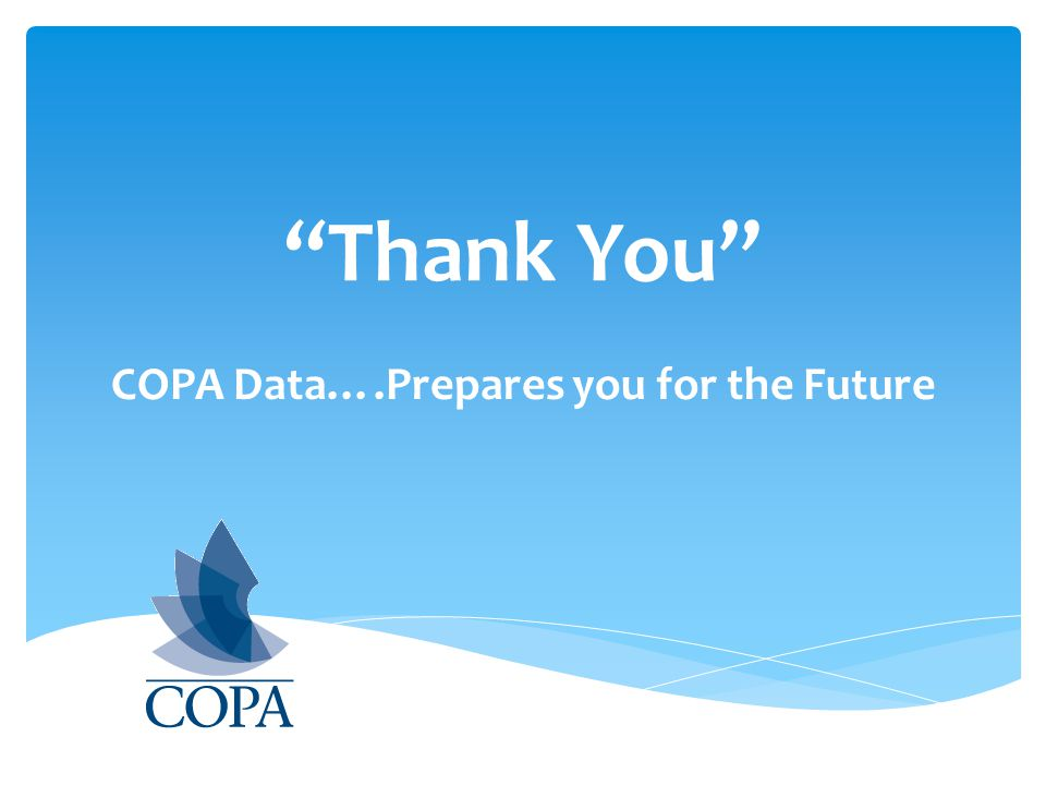 Thank You COPA Data….Prepares you for the Future