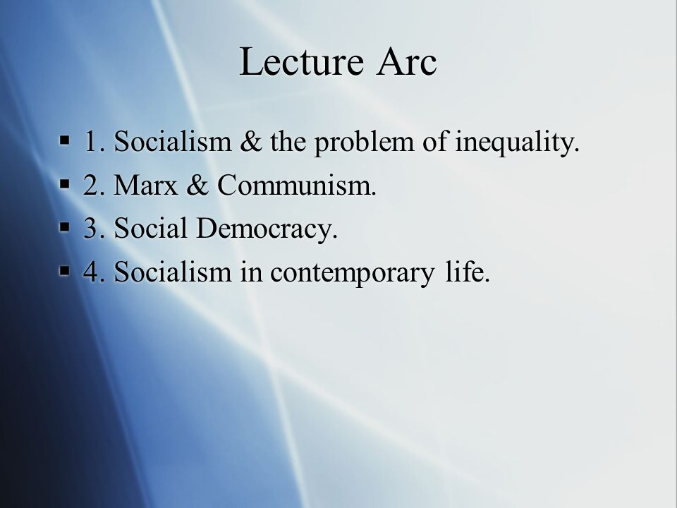Lecture Arc  1. Socialism & the problem of inequality.