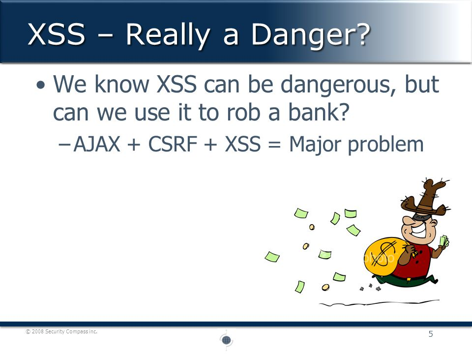 © 2008 Security Compass inc. We know XSS can be dangerous, but can we use it to rob a bank.