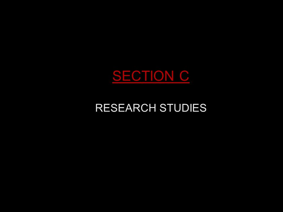 SECTION C RESEARCH STUDIES