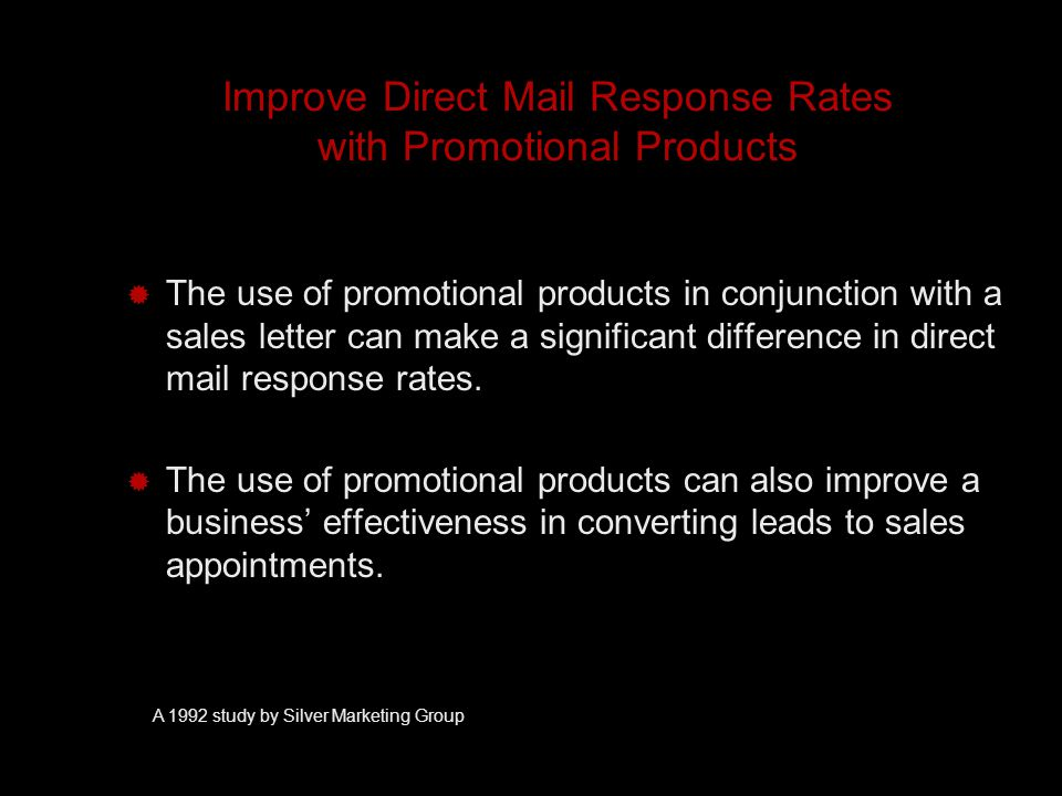 Improve Direct Mail Response Rates with Promotional Products  The use of promotional products in conjunction with a sales letter can make a significant difference in direct mail response rates.
