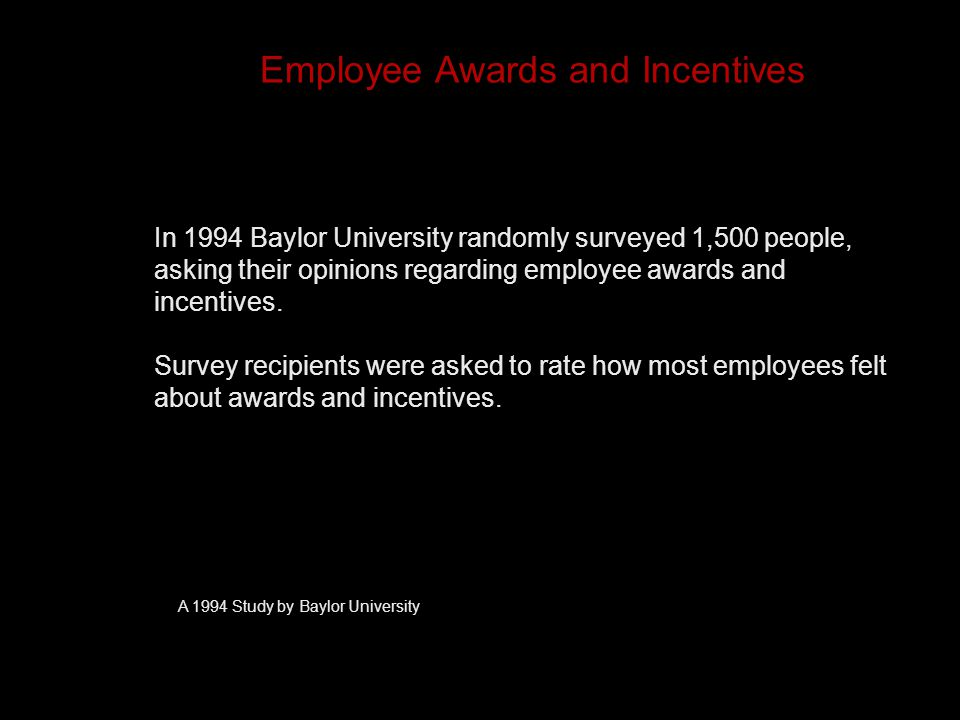 Employee Awards and Incentives In 1994 Baylor University randomly surveyed 1,500 people, asking their opinions regarding employee awards and incentives.