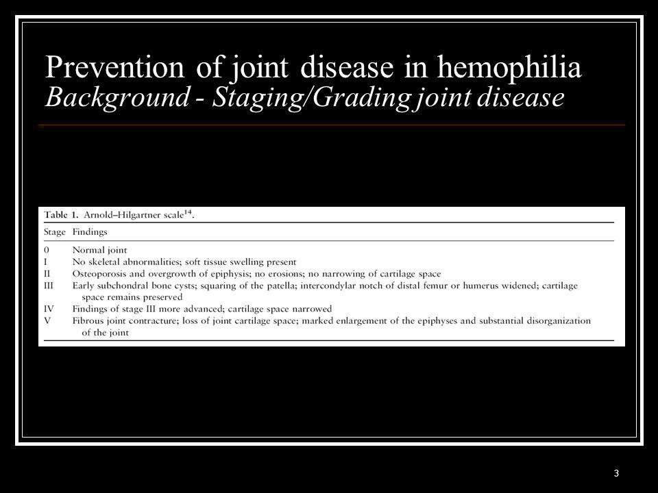 3 Prevention of joint disease in hemophilia Background - Staging/Grading joint disease