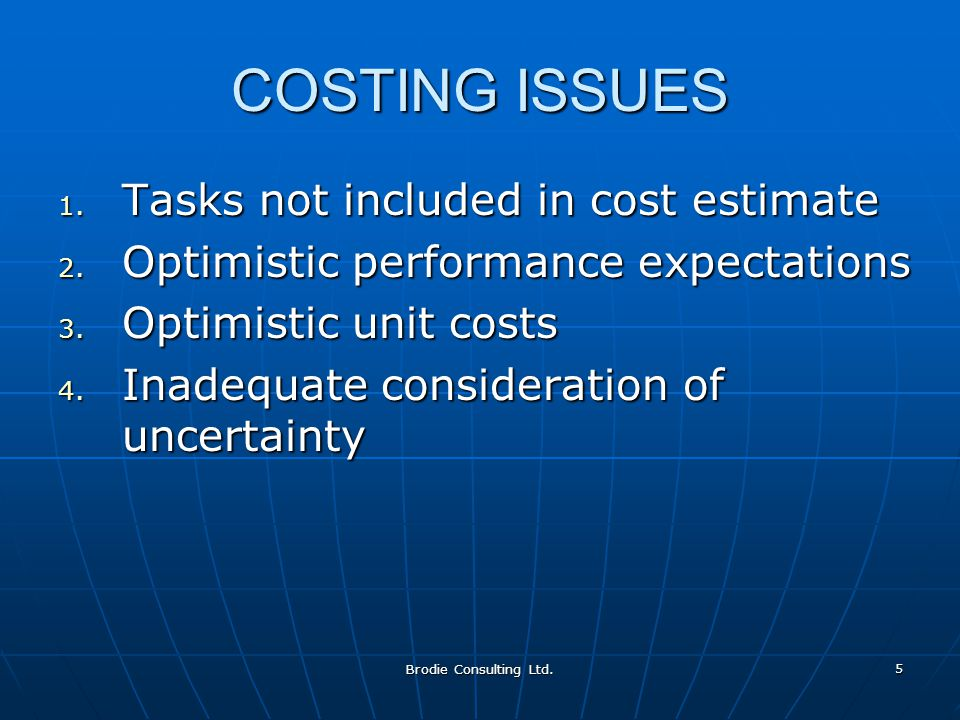 Brodie Consulting Ltd. 5 COSTING ISSUES 1. Tasks not included in cost estimate 2.