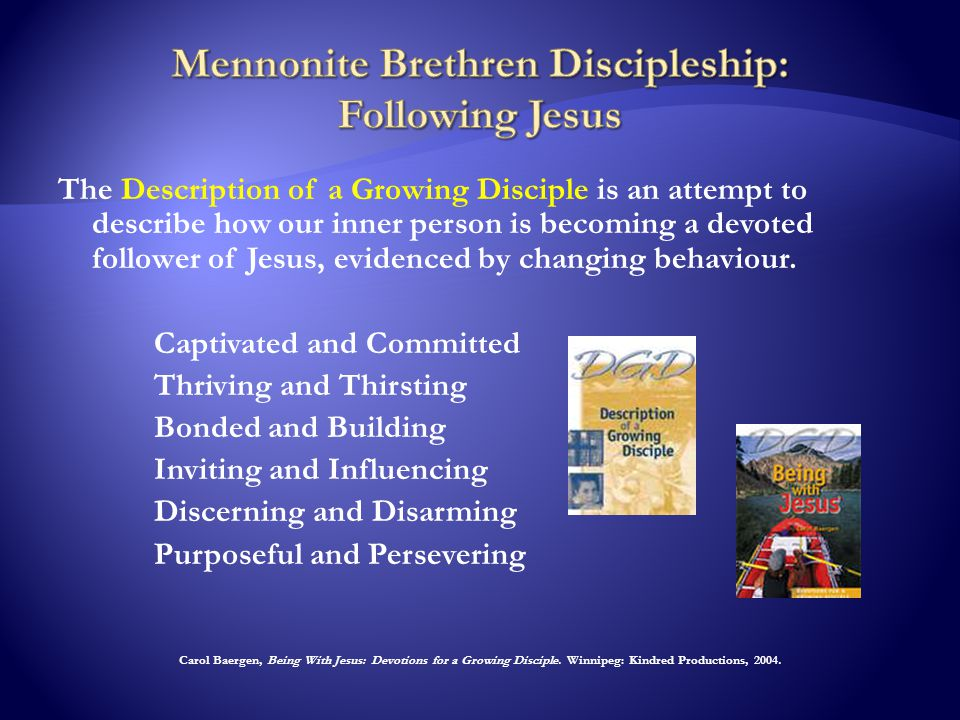 The Description of a Growing Disciple is an attempt to describe how our inner person is becoming a devoted follower of Jesus, evidenced by changing behaviour.