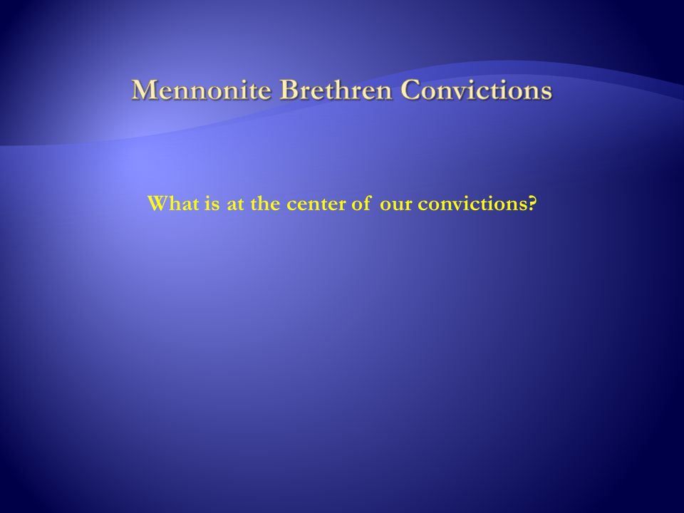 What is at the center of our convictions