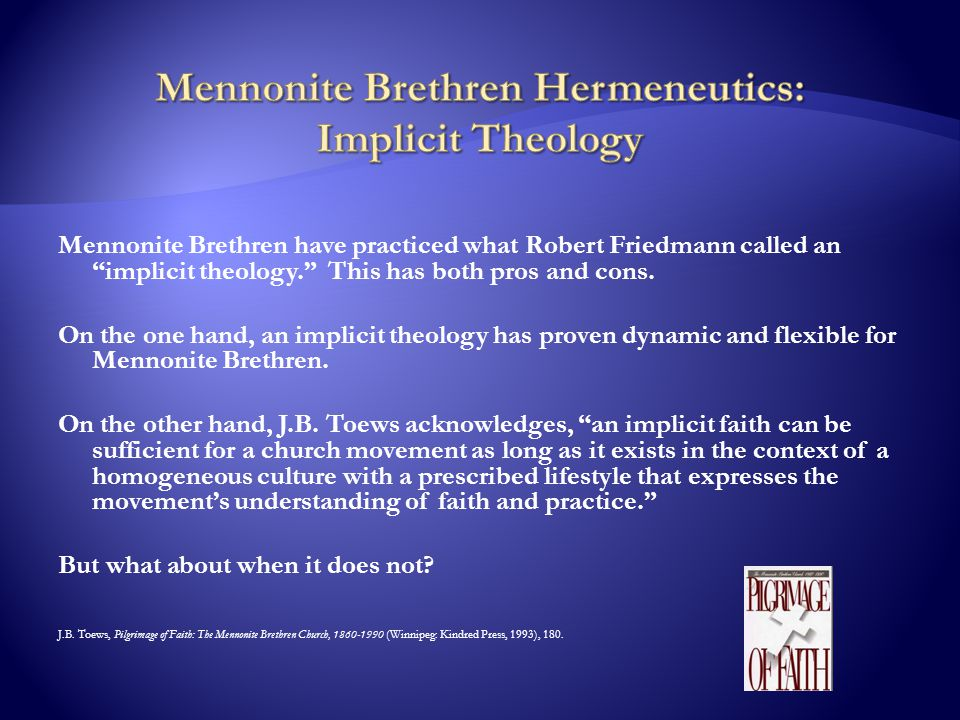 Mennonite Brethren have practiced what Robert Friedmann called an implicit theology. This has both pros and cons.