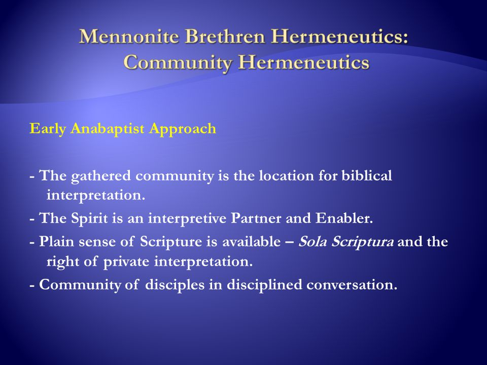 Early Anabaptist Approach - The gathered community is the location for biblical interpretation.