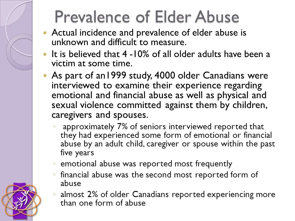 Prevalence of Elder Abuse Actual incidence and prevalence of elder abuse is unknown and difficult to measure.