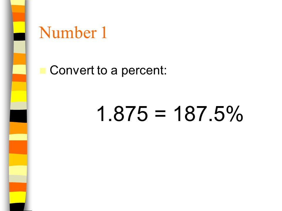 Number 1 Convert to a percent: = 187.5%