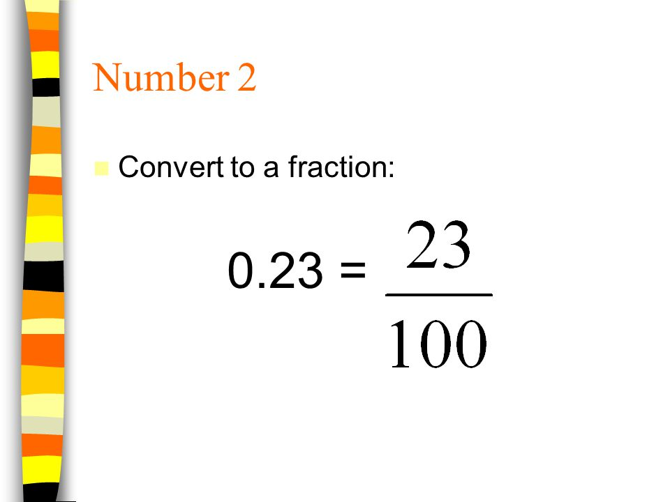 Number 2 Convert to a fraction: 0.23 =