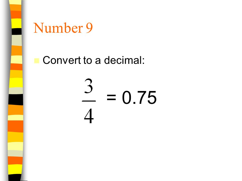 Number 9 Convert to a decimal: = 0.75