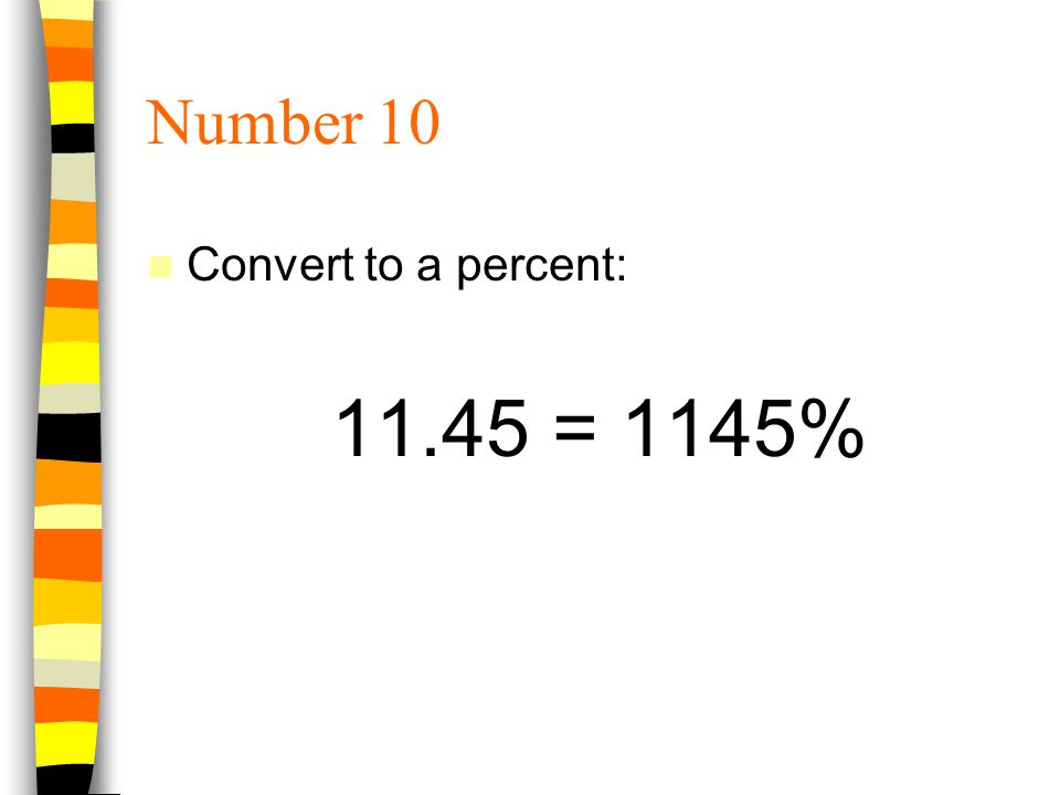 Number 10 Convert to a percent: = 1145%