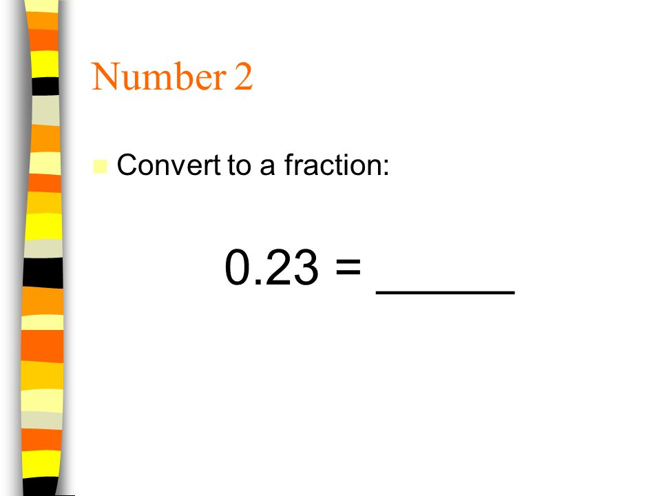 Number 2 Convert to a fraction: 0.23 = _____