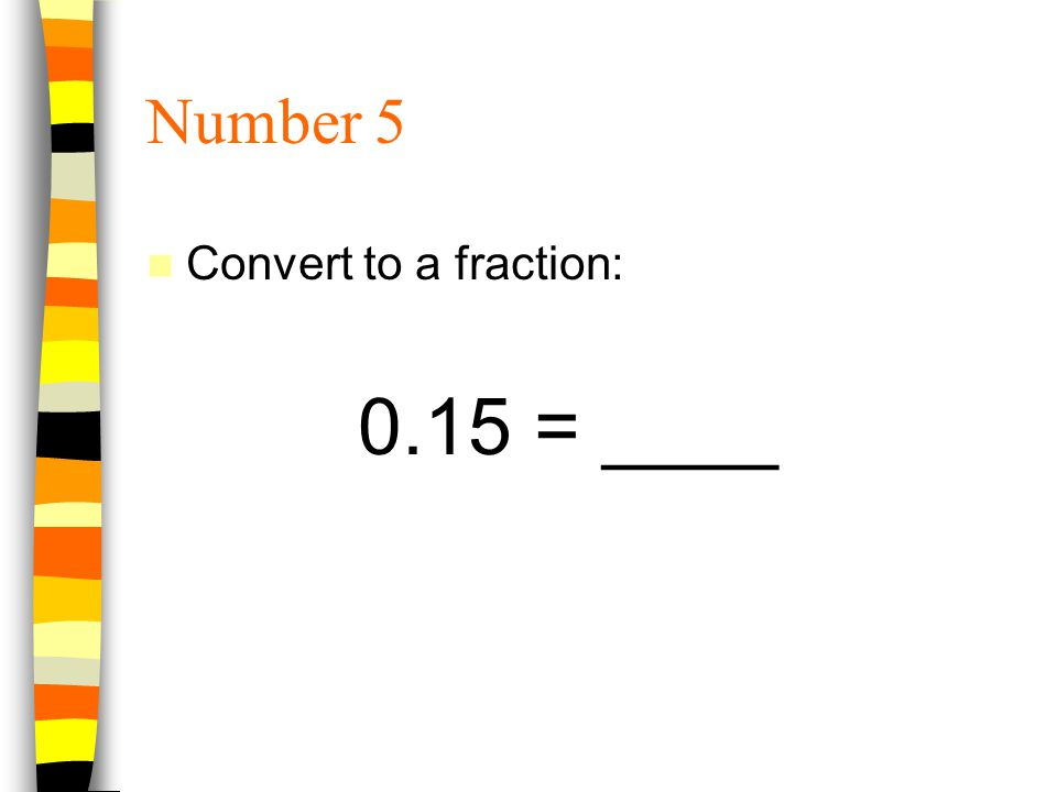 Number 5 Convert to a fraction: 0.15 = ____