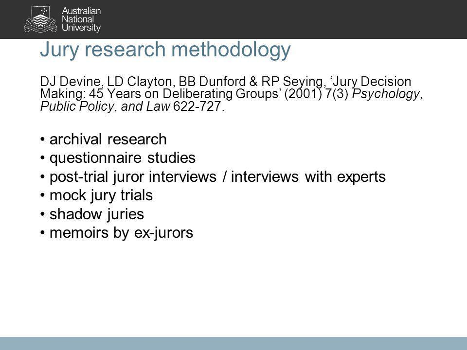 Jury research methodology DJ Devine, LD Clayton, BB Dunford & RP Seying, 'Jury Decision Making: 45 Years on Deliberating Groups' (2001) 7(3) Psychology, Public Policy, and Law 622-727.