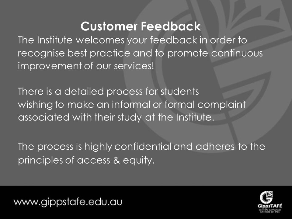 Customer Feedback The Institute welcomes your feedback in order to recognise best practice and to promote continuous improvement of our services.