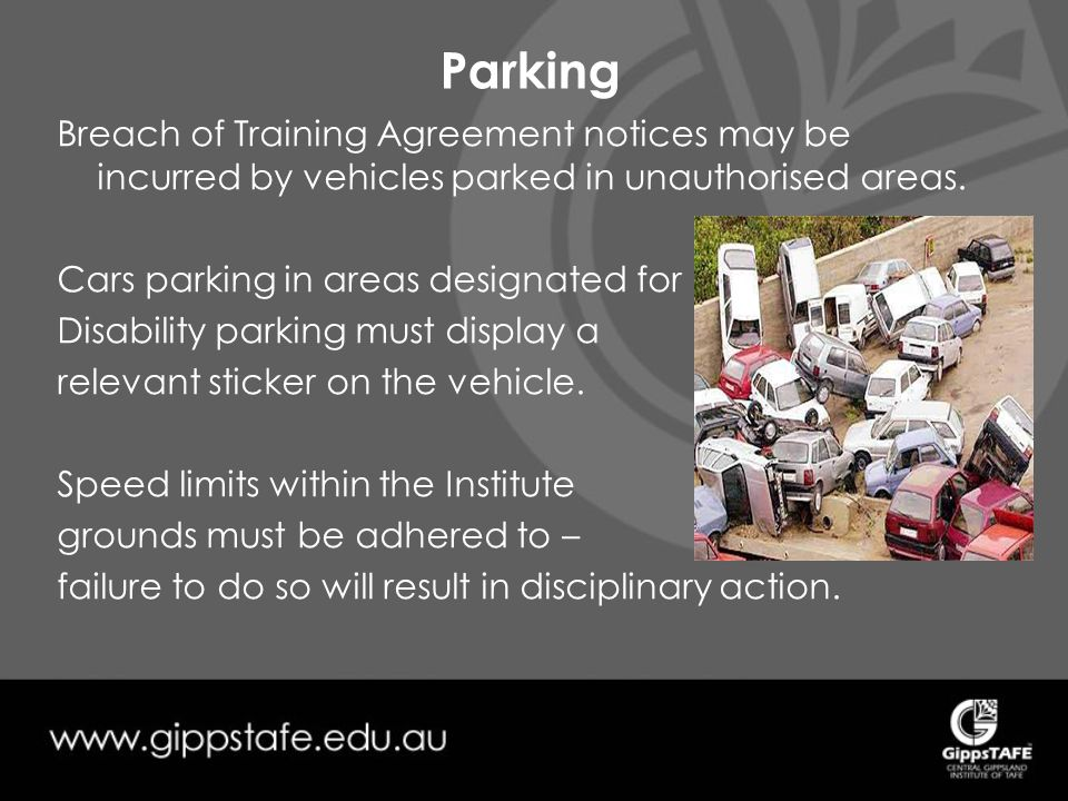 Parking Breach of Training Agreement notices may be incurred by vehicles parked in unauthorised areas.