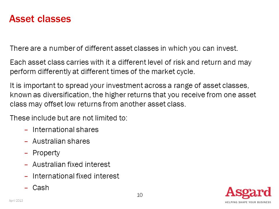 10 Asset classes There are a number of different asset classes in which you can invest.