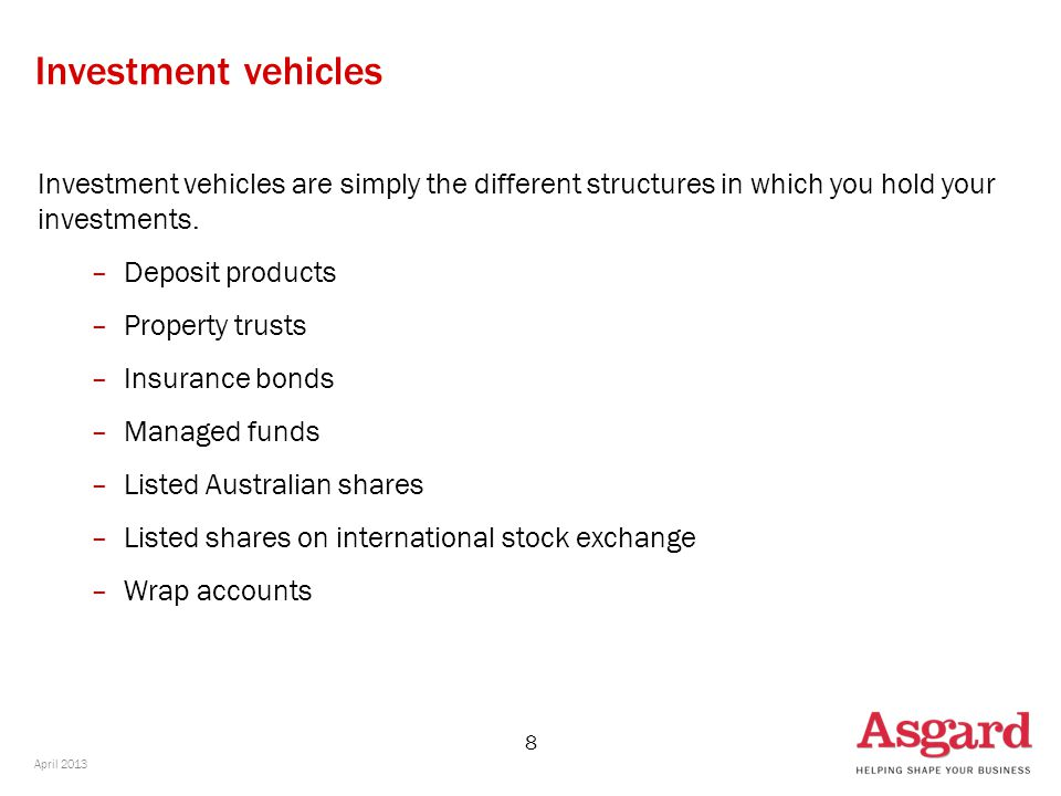 8 Investment vehicles are simply the different structures in which you hold your investments.