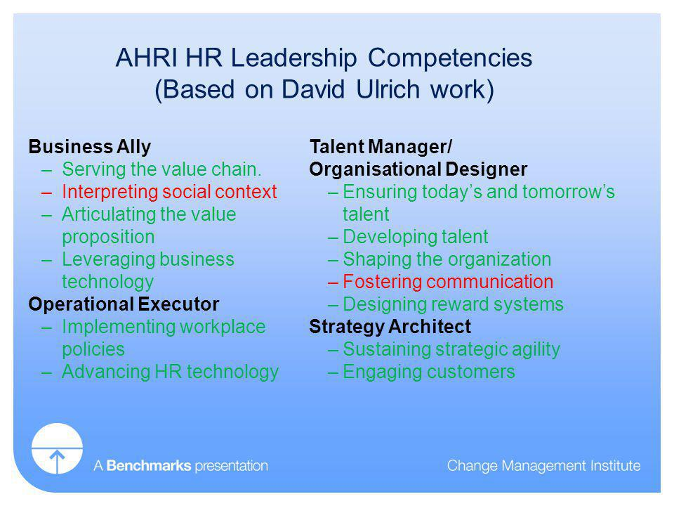 AHRI HR Leadership Competencies (Based on David Ulrich work) Business Ally –Serving the value chain.