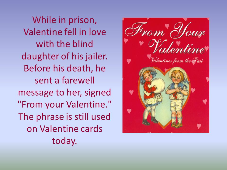 Valentines day is said to take its origin from 3 rd century rome as while in prison valentine fell in love with the blind daughter of his jailer m4hsunfo