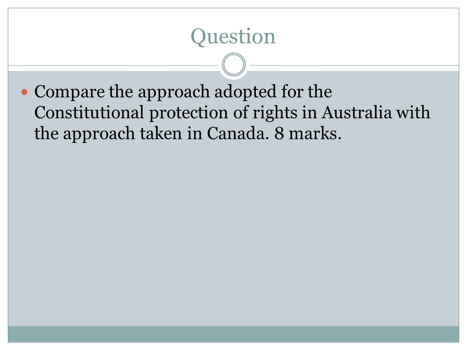 Question Compare the approach adopted for the Constitutional protection of rights in Australia with the approach taken in Canada.