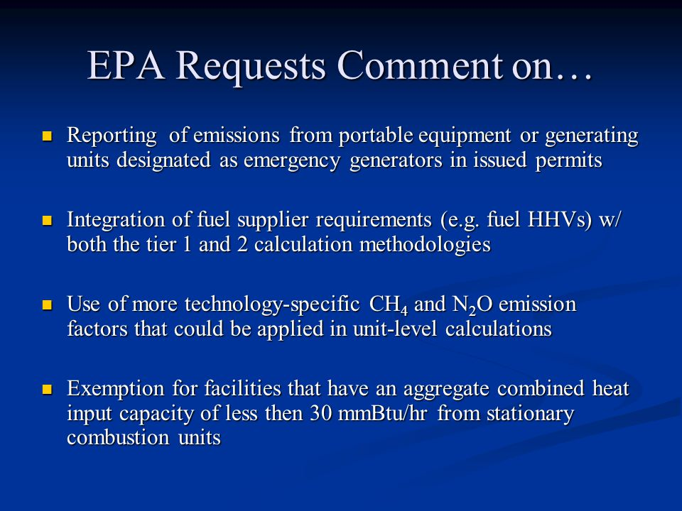 EPA Requests Comment on… Reporting of emissions from portable equipment or generating units designated as emergency generators in issued permits Reporting of emissions from portable equipment or generating units designated as emergency generators in issued permits Integration of fuel supplier requirements (e.g.