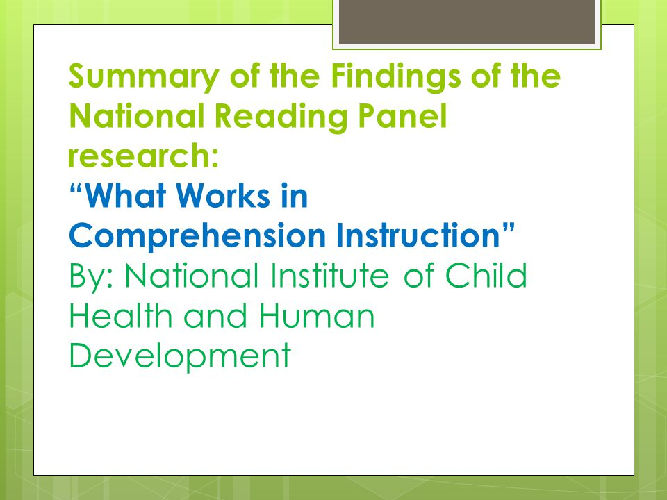 Summary of the Findings of the National Reading Panel research: What Works in Comprehension Instruction By: National Institute of Child Health and Human Development