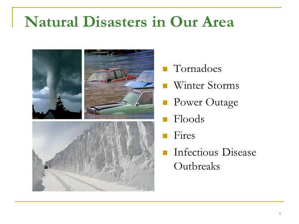 Natural Disasters in Our Area Tornadoes Winter Storms Power Outage Floods Fires Infectious Disease Outbreaks 7