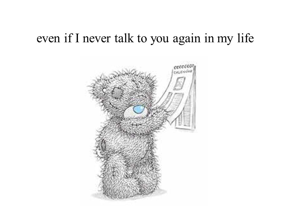 even if I never talk to you again in my life