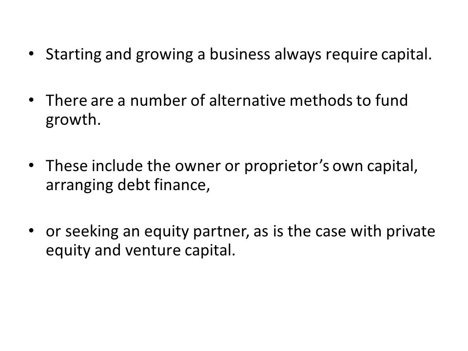 Starting and growing a business always require capital.