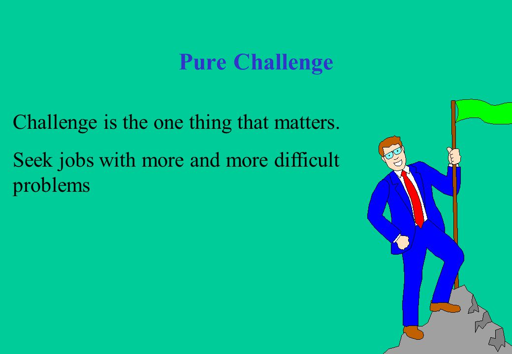 17 Pure Challenge Challenge is the one thing that matters.