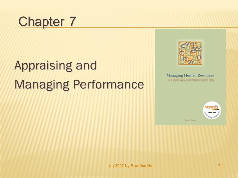 Appraising and Managing Performance (c) 2007 by Prentice Hall7-1 Chapter 7