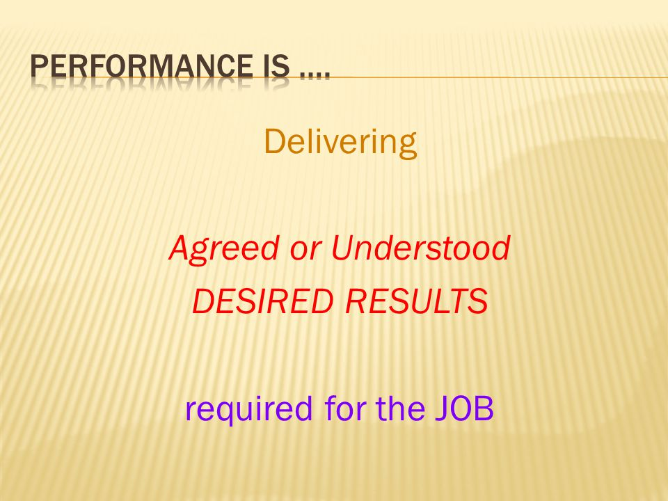 Delivering Agreed or Understood DESIRED RESULTS required for the JOB