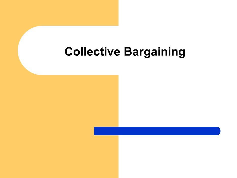 Collective Bargaining 2 Meaning Collective Bargaining Is The